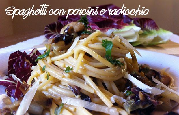 spaghetti con porcini e radicchio